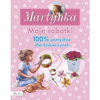 Książki dla dzieci, Martynka Moje robótki 100% pomysłów dla dziewczynek - Dostawa 0 zł (opr. twarda)