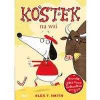 Książki dla dzieci, KOSTEK NA WSI - Alex T. Smith (opr. broszurowa)