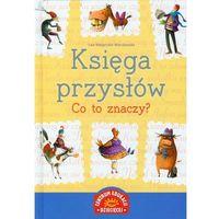 Książki dla dzieci, Księga przysłów Co to znaczy. Darmowy odbiór w niemal 100 księgarniach! (opr. twarda)