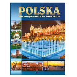 Polska - najpiękniejsze miejsca Praca zbiorowa (opr. twarda)