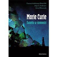 Literatura młodzieżowa, Maria skłodowska-curie. światło w ciemności - osterfelt frances, andersen anja c.