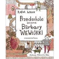 Literatura młodzieżowa, Przedszkole imienia barbary wiewiórki - rafał witek,aleksandra fabia (opr. twarda)