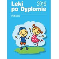 Książki medyczne, Leki po Dyplomie Pediatria 2019 (opr. miękka)