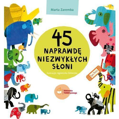 Książki dla dzieci, 45 naprawdę niezwykłych słoni (opr. twarda)