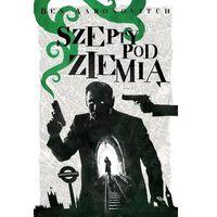 Książki fantasy i science fiction, Szepty pod ziemią - Ben Aaronovitch DARMOWA DOSTAWA KIOSK RUCHU (opr. twarda)