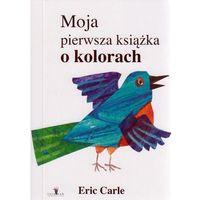 Książki dla dzieci, Moja pierwsza książka o kolorach - Eric Carle (opr. kartonowa)