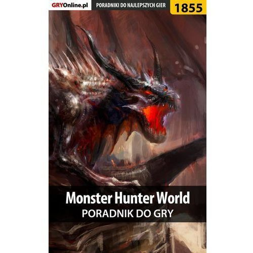 "E-booki, Monster Hunter World - poradnik do gry - Grzegorz ""Alban3k"" Misztal (EPUB)"