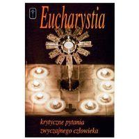 Książki religijne, Eucharystia - Krytyczne pytania zwyczajnego człowieka (opr. miękka)