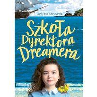 Literatura młodzieżowa, Szkoła dyrektora Dreamera [Balcewicz Justyna] (opr. broszurowa)