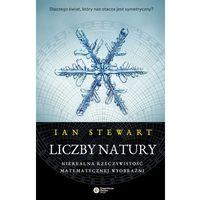 Pozostałe książki, LICZBY NATURY NIEREALNA RZECZYWISTOŚĆ MATEMATYCZNEJ WYOBRAŹNI Ian Stewart (opr. twarda)