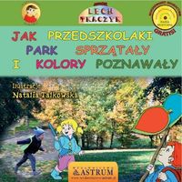 Książki dla dzieci, Jak przedszkolaki park sprzątały i kolory poznawały. Książka z płytą CD (opr. miękka)