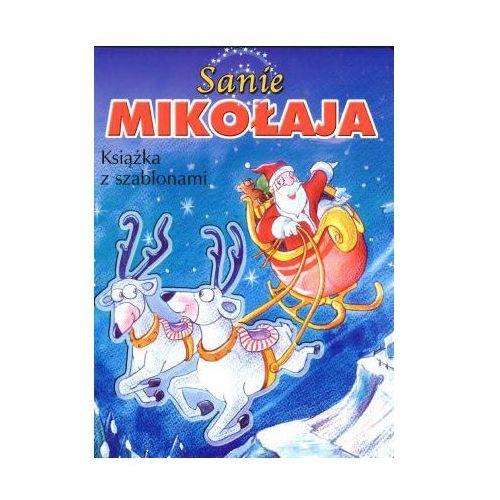 Książki dla dzieci, Sanie Mikołaja. Książka z szablonami (opr. twarda)