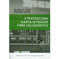 Strategiczna karta wyników firm usługowych - Rajesh Tyagi K., Gupta Praveen (opr. miękka)