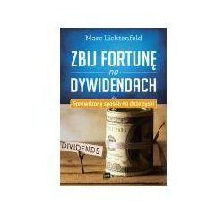 Zbij fortunę na dywidendach Sprawdzony sposób na duże zyski - Marc Lichtenfeld