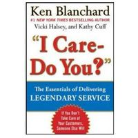 Biblioteka biznesu, I Care - Do You?: the Essentials of Delivering Legendary Ser