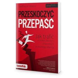 Przeskoczyć przepaść Jak trafić z nowoczesnym produktem do każdego klienta (opr. broszurowa)