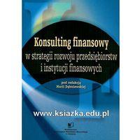 Biblioteka biznesu, Konsulting finansowy w strategii rozwoju przedsiębiorstw i instytucji finansowych (opr. miękka)