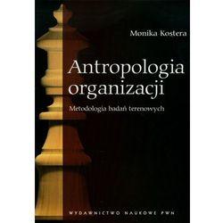 Antropologia organizacji Metodologia badań terenowych (opr. miękka)