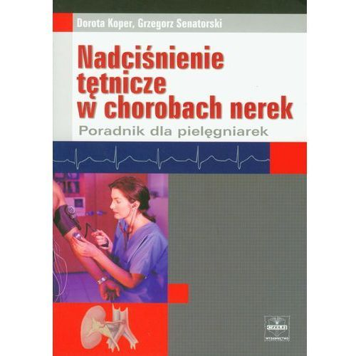 Książki medyczne, Nadciśnienie tętnicze w chorobach nerek. Poradnik dla pielęgniarek (opr. miękka)