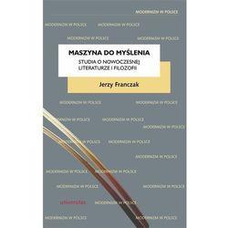 Maszyna do myślenia Studia o nowoczesnej literaturze i filozofii - Jerzy Franczak (opr. miękka)