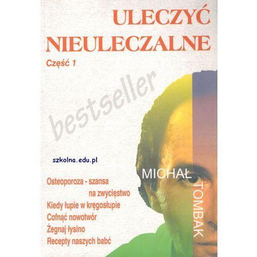 Książki medyczne, Uleczyć Nieuleczalne Cz. 1 (opr. miękka)