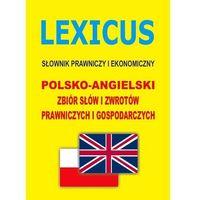 Słowniki, encyklopedie, LEXICUS Słownik prawniczy i ekonomiczny polsko-angielski - Dostępne od: 2014-11-17 (opr. miękka)