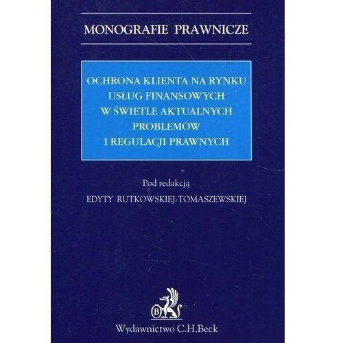 Książki prawnicze i akty prawne, Ochrona klienta na rynku usług finansowych w świetle aktualnych problemów i regulacji prawnych - Małgorzata Bednarek
