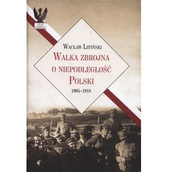 Walka zbrojna o niepodległość Polski 19051918 (opr. twarda)