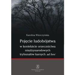 Pojęcie ludobójstwa w kontekście orzecznictwa miedzynarodowych trybunałów karnych ad hoc (opr. miękka)