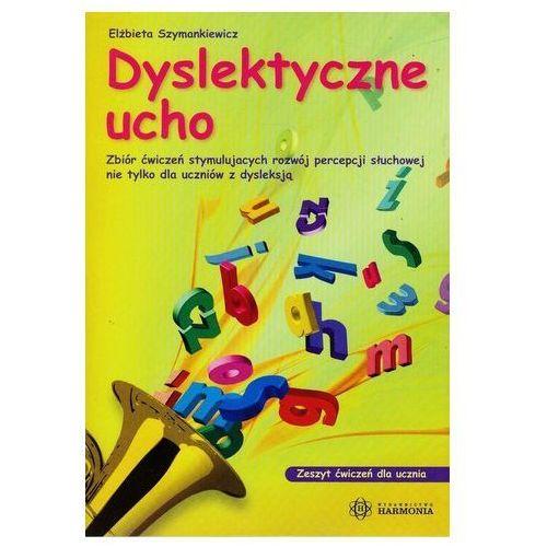 Pozostałe książki, Dyslektyczne ucho Szymankiewicz Elżbieta (opr. broszurowa)