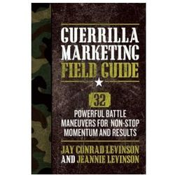 Guerrilla Marketing Field Guide 30 Powerful Battle Maneuvers for Non-Stop Momentum and Results