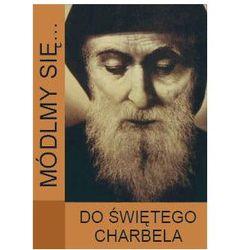 Módlmy się...Do św. Charbela (opr. miękka)