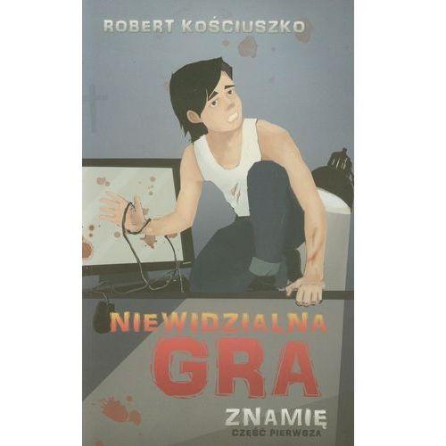 Książki dla dzieci, NIEWIDZIALNA GRA CZĘŚĆ 1. ZNAMIĘ (opr. miękka)