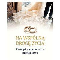 Albumy, Na wspólną drogę życia. Pamiątka sakramentu małżeństwa - SYLWIA HABERKA (opr. twarda)