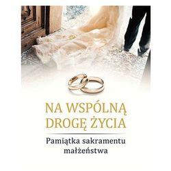 Na wspólną drogę życia. Pamiątka sakramentu małżeństwa - SYLWIA HABERKA (opr. twarda)