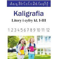 Książki dla dzieci, Kaligrafia. litery i cyfry kl. 1-3 - monika ostrowska (opr. miękka)
