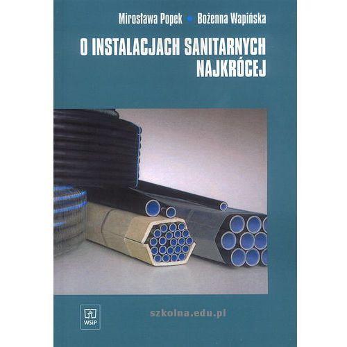 Leksykony techniczne, O instalacjach sanitarnych najkrócej podręcznik (opr. miękka)