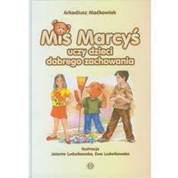 Książki dla dzieci, Miś Marcyś uczy dzieci dobrego zachowania (opr. twarda)