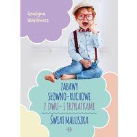 Książki medyczne, Zabawy słowno-ruchowe z dwu- i trzylatkami. świat maluszka