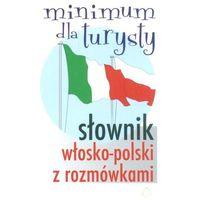 Słowniki, encyklopedie, Słownik włosko-polski z rozmówkami. Minimum dla turysty (opr. miękka)
