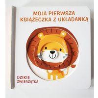 Książki dla dzieci, Moja księżeczka z układanką - Dzikie zwierzątka (opr. kartonowa)