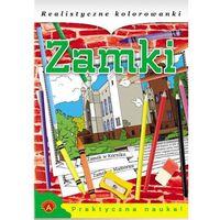 Kolorowanki, Realistyczne kolorowanki Zamki - Praca zbiorowa - Dla Ciebie 5% taniej - skorzystaj z kuponu ij5o836q