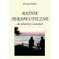 Literatura młodzieżowa, Baśnie terapeutyczne dla młodzieży i dorosłych - Jadwiga Glińska - ebook