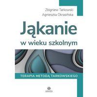 Książki medyczne, Jąkanie w wieku szkolnym terapia metodą tarkowskiego - tarkowski zbigniew, okrasińska agnieszka (opr. twarda)