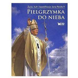 PIELGRZYMKA DO NIEBA 2. Życie, kult i beatyfikacja Jana Pawła II (opr. twarda) Wyprzedaż 11/16 (14) (-21%)