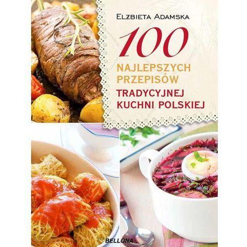 Książki kulinarne i przepisy, 100 najlepszych przepisów tradycyjnej kuchni polskiej (opr. miękka)