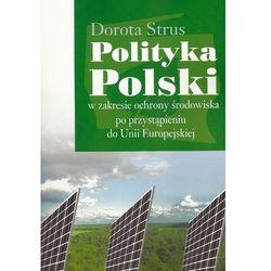 Polityka Polski w zakresie ochrony środowiska po przystąpieniu do Unii Europejskiej. (opr. miękka)