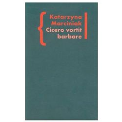 Cicero vortit barbare Przekłady mówcy jako narzędzie manipulacji ideologicznej (opr. miękka)