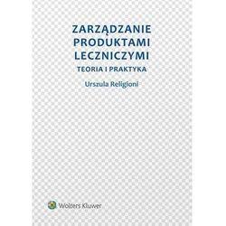 Zarządzanie produktami leczniczymi - Urszula Religioni (opr. miękka)