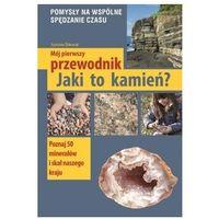 Książki dla dzieci, Jaki to kamień? mój pierwszy przewodnik (opr. miękka)
